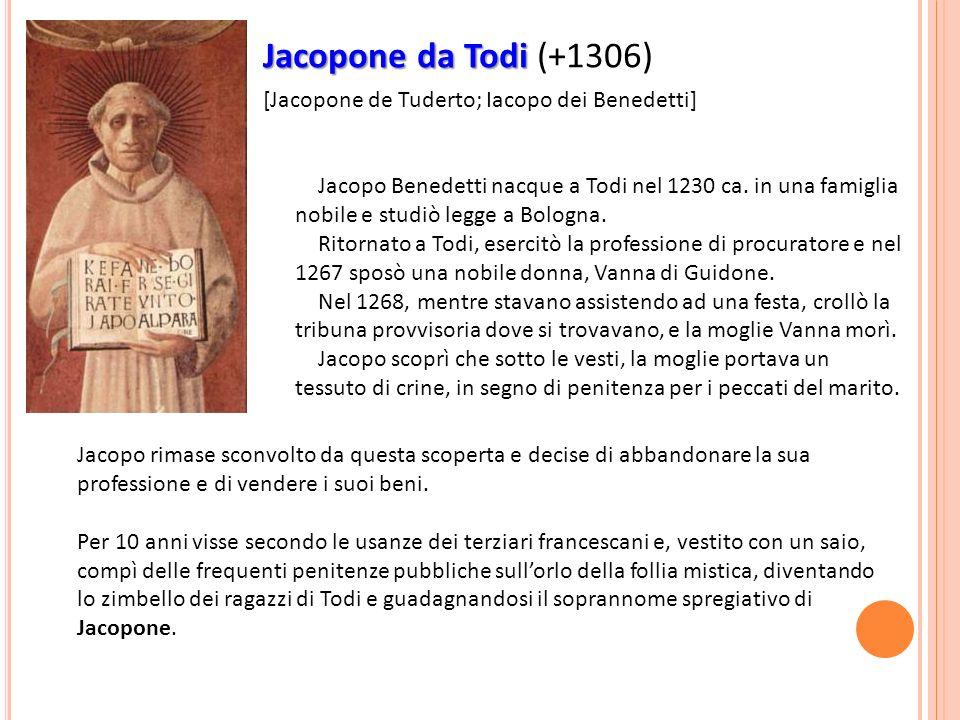 Jacopone da Todi (+1306) [Jacopone de Tuderto; Iacopo dei Benedetti]